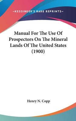 Manual for the Use of Prospectors on the Mineral Lands of the United States (1900)