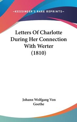 Letters of Charlotte During Her Connection with Werter (1810)