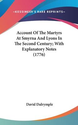 Account of the Martyrs at Smyrna and Lyons in the Second Century; With Explanatory Notes (1776)