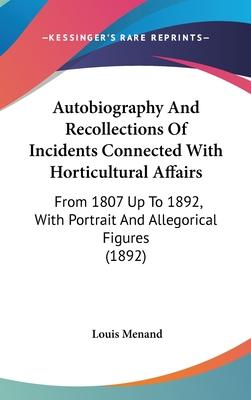 Autobiography and Recollections of Incidents Connected with Horticultural Affairs