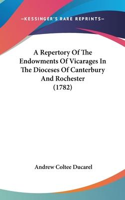 A Repertory of the Endowments of Vicarages in the Dioceses of Canterbury and Rochester (1782)