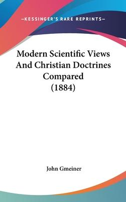 Modern Scientific Views and Christian Doctrines Compared (1884)
