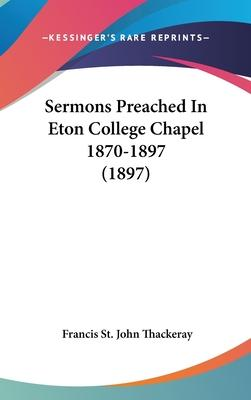Sermons Preached in Eton College Chapel 1870-1897 (1897)