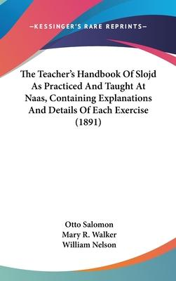 The Teacher's Handbook of Slojd as Practiced and Taught at Naas, Containing Explanations and Details of Each Exercise (1891)