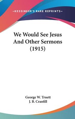 We Would See Jesus and Other Sermons (1915)