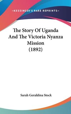 The Story of Uganda and the Victoria Nyanza Mission (1892)