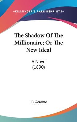 The Shadow of the Millionaire; Or the New Ideal