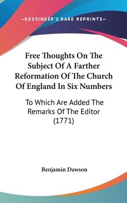 Free Thoughts on the Subject of a Farther Reformation of the Church of England in Six Numbers