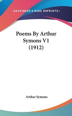 Poems by Arthur Symons V1 (1912)