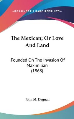The Mexican; Or Love and Land