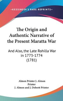 The Origin and Authentic Narrative of the Present Maratta War
