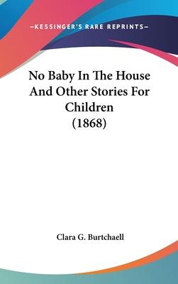 No Baby in the House and Other Stories for Children (1868)