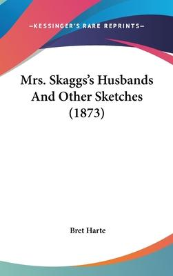 Mrs. Skaggs's Husbands And Other Sketches (1873)
