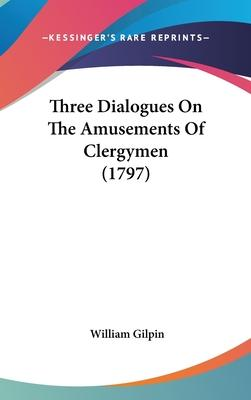 Three Dialogues on the Amusements of Clergymen (1797)
