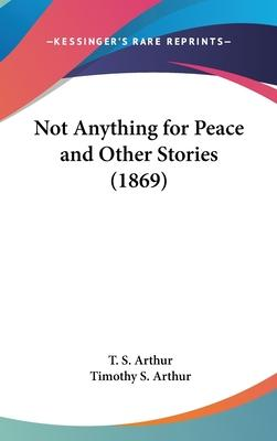 Not Anything for Peace and Other Stories (1869)