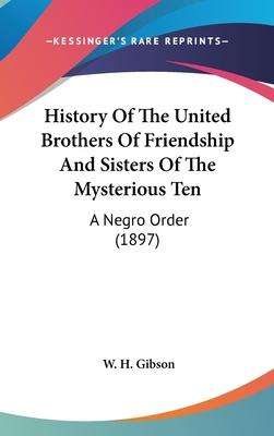 History of the United Brothers of Friendship and Sisters of the Mysterious Ten