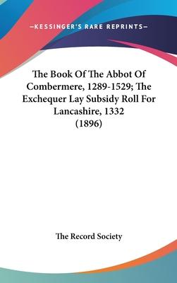 The Book of the Abbot of Combermere, 1289-1529; The Exchequer Lay Subsidy Roll for Lancashire, 1332 (1896)