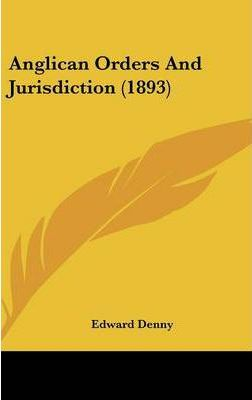 Anglican Orders and Jurisdiction (1893)