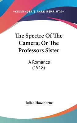 The Spectre of the Camera; Or the Professors Sister