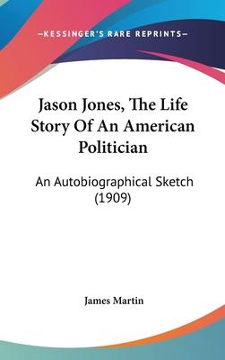 Jason Jones, the Life Story of an American Politician