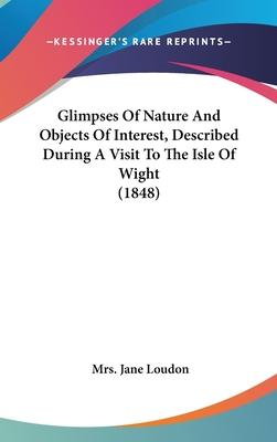 Glimpses of Nature and Objects of Interest, Described During a Visit to the Isle of Wight (1848)