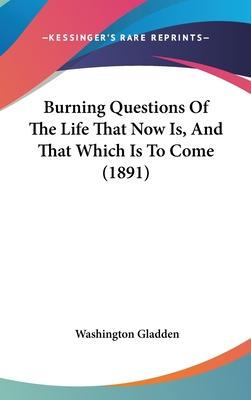 Burning Questions of the Life That Now Is, and That Which Is to Come (1891)