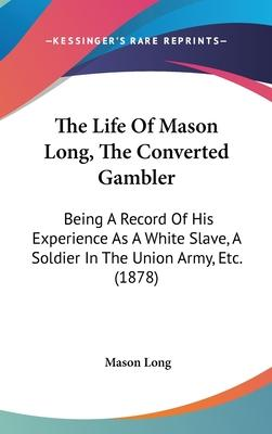 The Life of Mason Long, the Converted Gambler