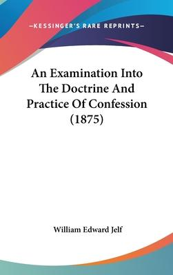 An Examination Into the Doctrine and Practice of Confession (1875)