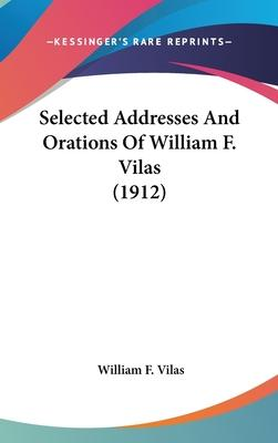 Selected Addresses and Orations of William F. Vilas (1912)