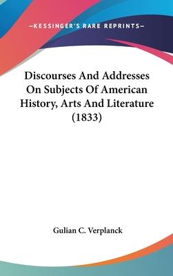 Discourses and Addresses on Subjects of American History, Arts and Literature (1833)