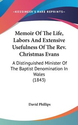 Memoir of the Life, Labors and Extensive Usefulness of the REV. Christmas Evans