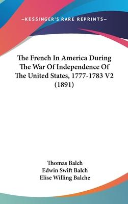 The French in America During the War of Independence of the United States, 1777-1783 V2 (1891)