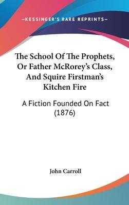 The School of the Prophets, or Father McRorey's Class, and Squire Firstman's Kitchen Fire
