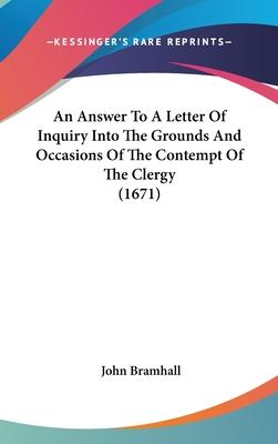 An Answer to a Letter of Inquiry Into the Grounds and Occasions of the Contempt of the Clergy (1671)