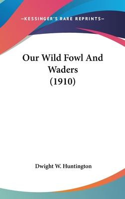 Our Wild Fowl and Waders (1910)