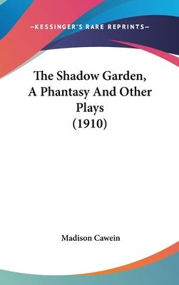 The Shadow Garden, a Phantasy and Other Plays (1910)