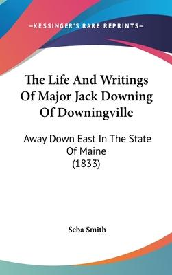 The Life And Writings Of Major Jack Downing Of Downingville