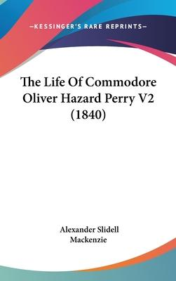 The Life of Commodore Oliver Hazard Perry V2 (1840)