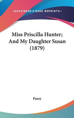 Miss Priscilla Hunter; And My Daughter Susan (1879)