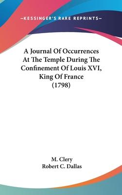 A Journal of Occurrences at the Temple During the Confinement of Louis XVI, King of France (1798)
