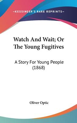 Watch And Wait; Or The Young Fugitives