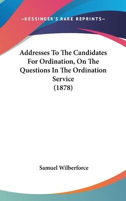 Addresses to the Candidates for Ordination, on the Questions in the Ordination Service (1878)