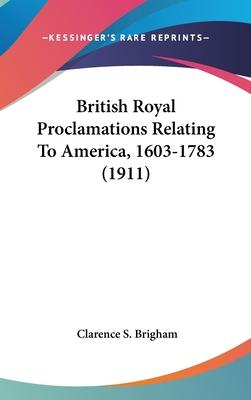 British Royal Proclamations Relating to America, 1603-1783 (1911)