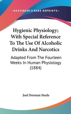 Hygienic Physiology; With Special Reference to the Use of Alcoholic Drinks and Narcotics