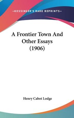 A Frontier Town and Other Essays (1906)