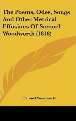 The Poems, Odes, Songs and Other Metrical Effusions of Samuel Woodworth (1818)