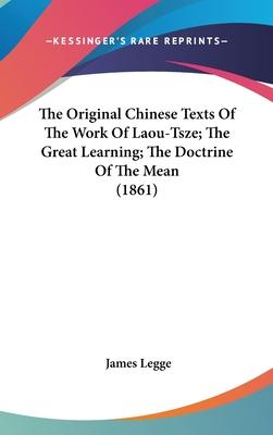 The Original Chinese Texts of the Work of Laou-Tsze; The Great Learning; The Doctrine of the Mean (1861)