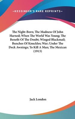 The Night-Born; The Madness of John Harned; When the World Was Young; The Benefit of the Doubt; Winged Blackmail; Bunches of Knuckles; War; Under the Deck Awnings; To Kill a Man; The Mexican (1913)