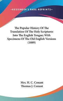 The Popular History of the Translation of the Holy Scriptures Into the English Tongue; With Specimens of the Old English Versions (1889)