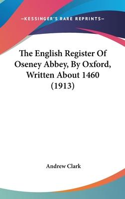 The English Register of Oseney Abbey, by Oxford, Written about 1460 (1913)
